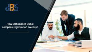 How-DBS-makes-Dubai-company-registration-so-easy