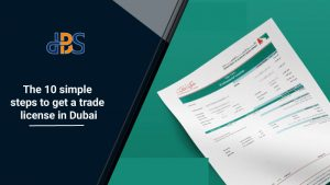 The 10 Simple Steps to Get A Trade License in Dubai 1