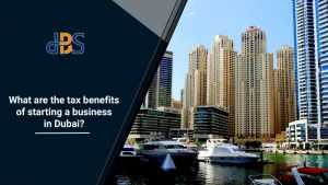 What-are-the-tax-benefits-of-starting-a-business-in-Dubai