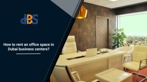 How to rent an office space in Dubai business centers