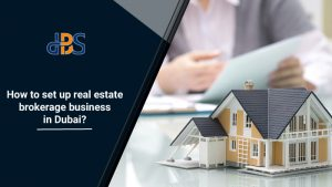 How-to-set-up-real-estate-brokerage-business-in-Dubai